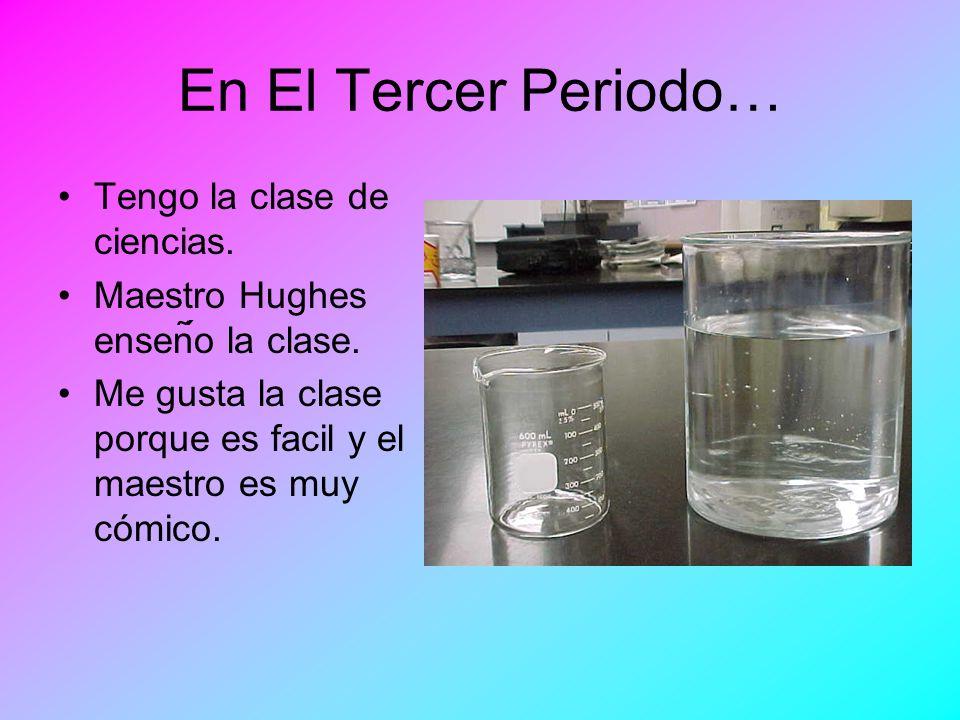 En El Cuarto Periodo… Tengo la clase de Español.Maestra Diaz enseña la clase.