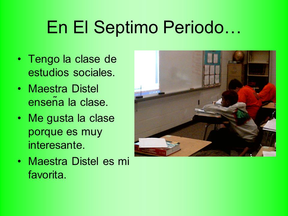 En El Octavo Periodo… Tengo la clase de Inglés.Maestro Henderson enseño la clase.