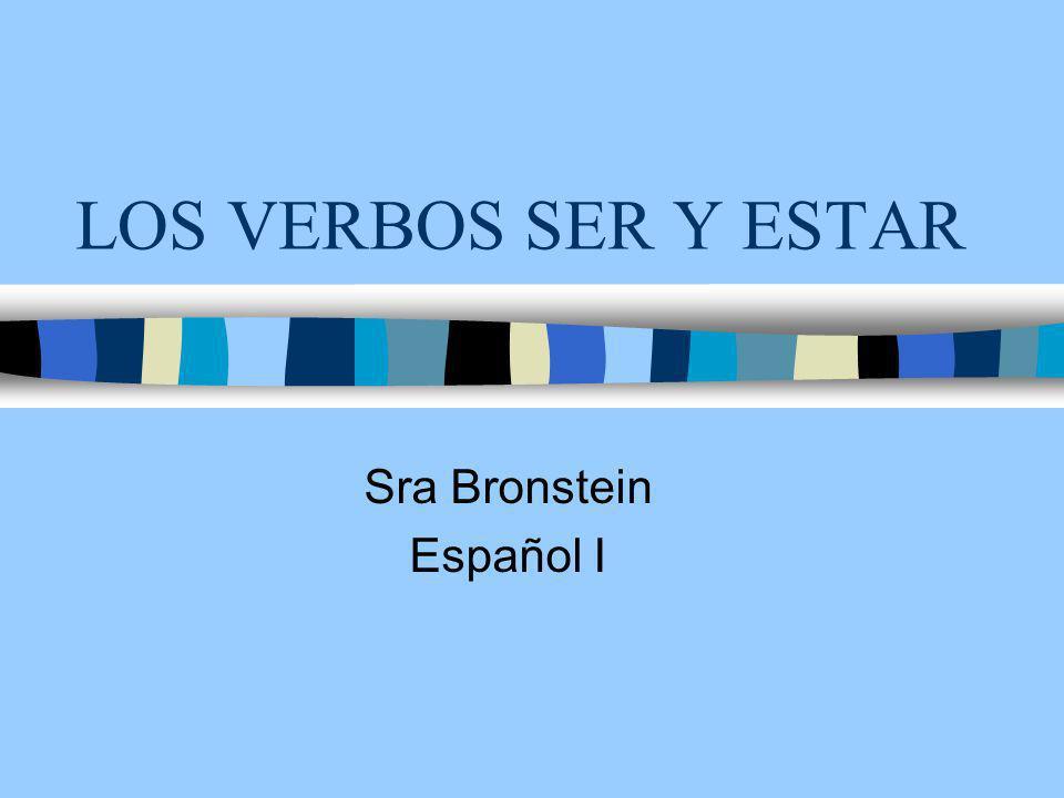LOS VERBOS SER Y ESTAR Sra Bronstein Español I