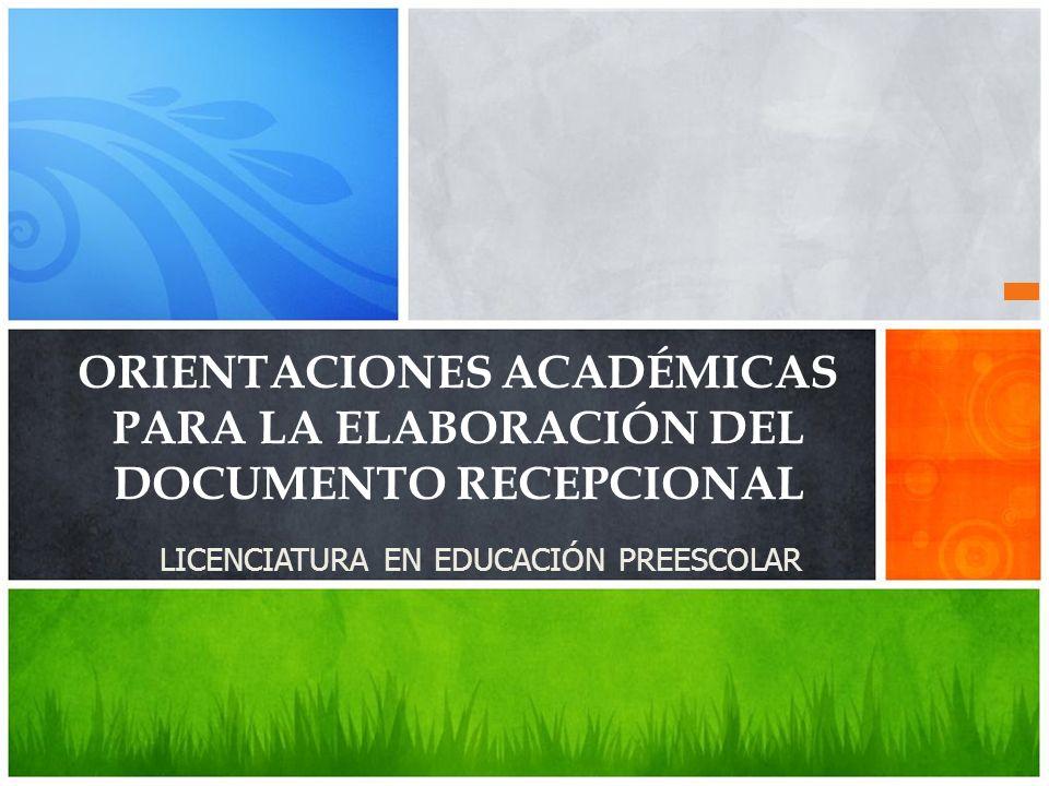 LICENCIATURA EN EDUCACIÓN PREESCOLAR ORIENTACIONES ACADÉMICAS PARA LA ELABORACIÓN DEL DOCUMENTO RECEPCIONAL