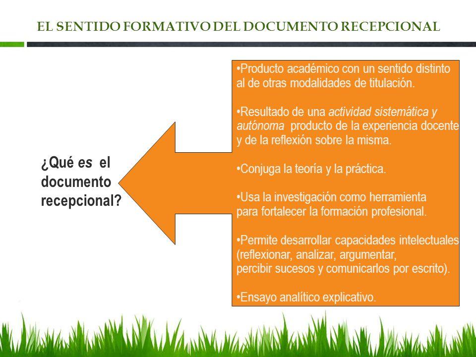 EL SENTIDO FORMATIVO DEL DOCUMENTO RECEPCIONAL ¿Qué es el documento recepcional? Producto académico con un sentido distinto al de otras modalidades de