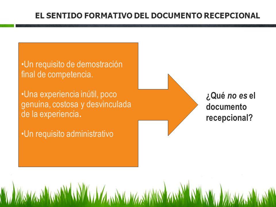 ¿Qué no es el documento recepcional? Un requisito de demostración final de competencia. Una experiencia inútil, poco genuina, costosa y desvinculada d
