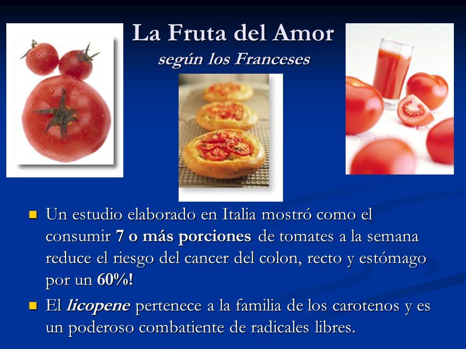 La Fruta del Amor según los Franceses Un estudio elaborado en Italia mostró como el consumir 7 o más porciones de tomates a la semana reduce el riesgo