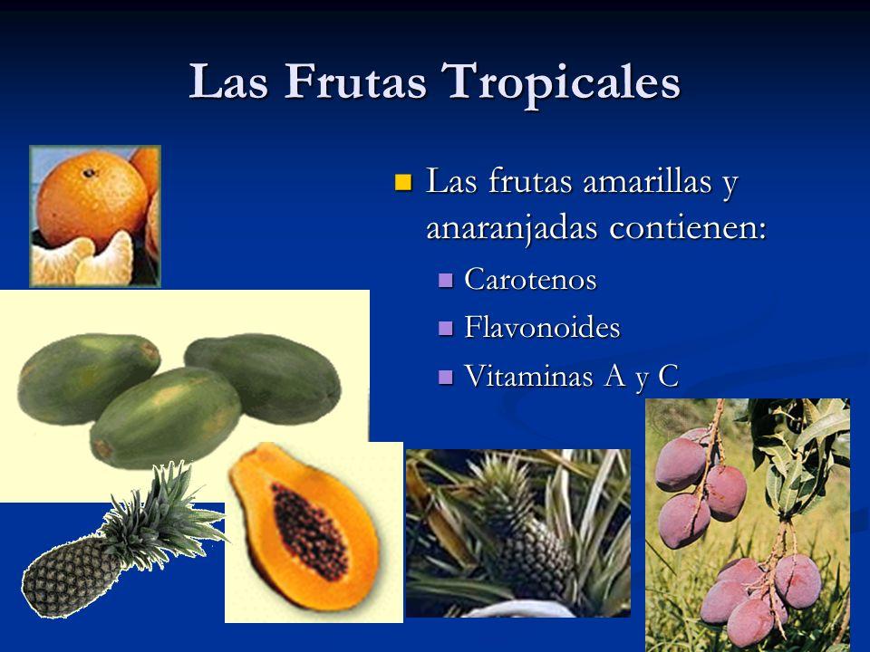 Las Frutas Tropicales Las frutas amarillas y anaranjadas contienen: Carotenos Flavonoides Vitaminas A y C
