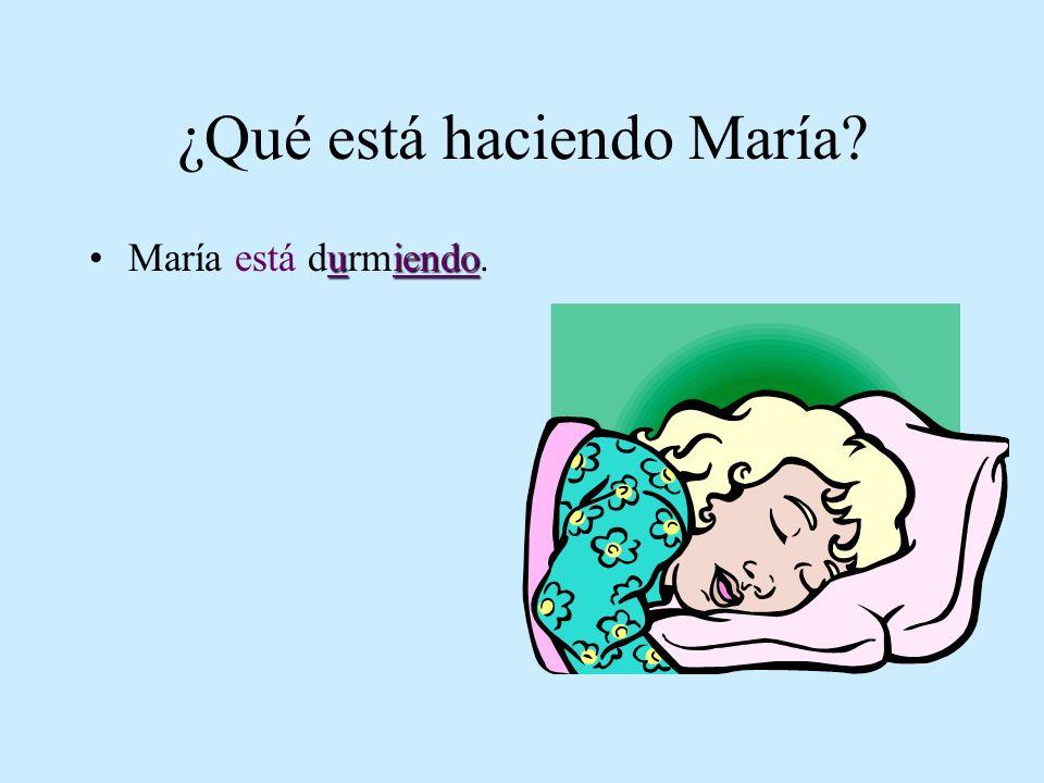 ¿Qué está haciendo María? uiendoMaría está durmiendo.