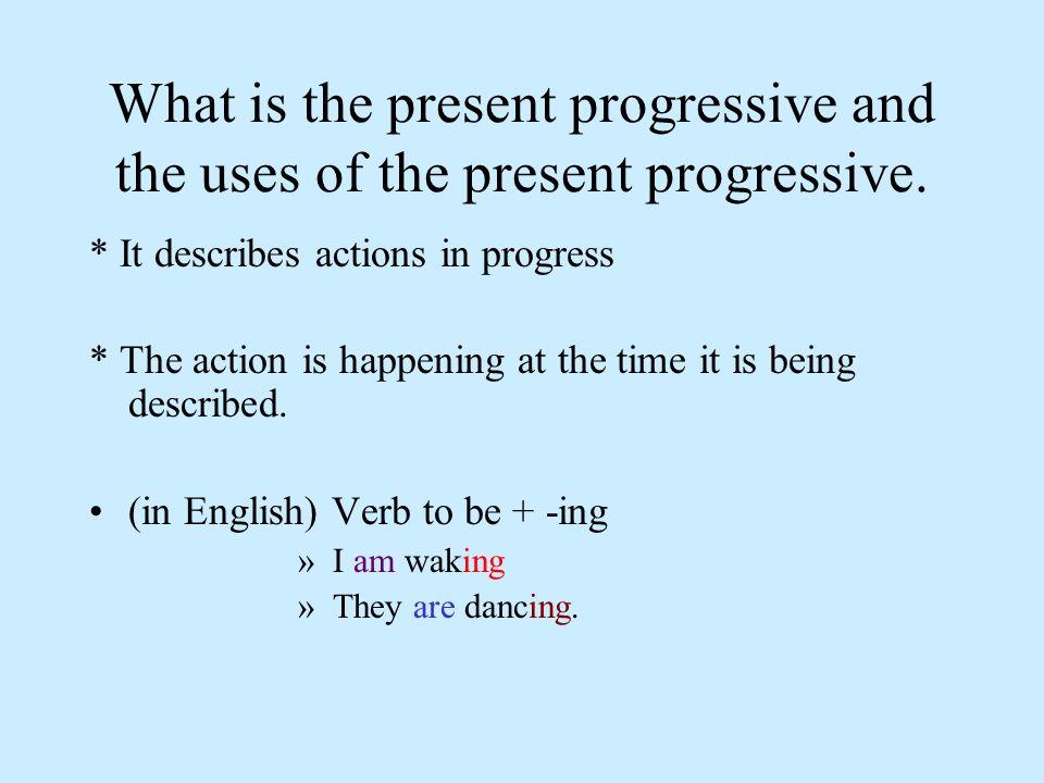 Formation of the present progressive Estar + present participle (dont forget to conjugate Estar) Present participle: For -Ar verbs stem +ando For -Er and -Ir verbs stem +iendo Ejemplo: hablando comiendo abriendo