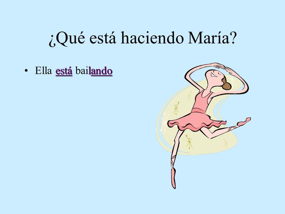¿Qué está haciendo María? estálandoElla está bailando
