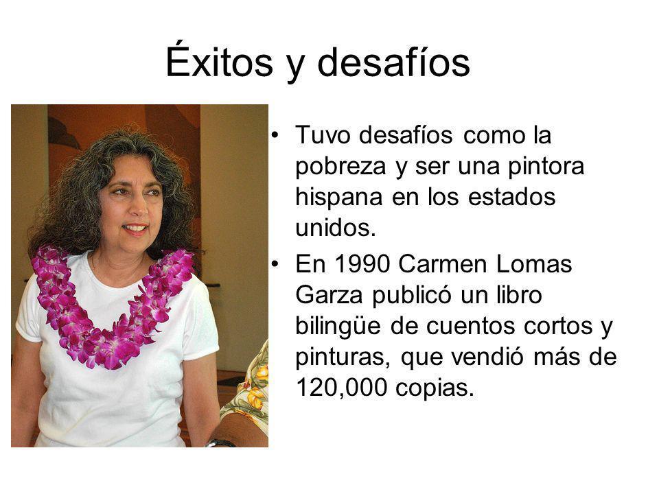Éxitos y desafíos Tuvo desafíos como la pobreza y ser una pintora hispana en los estados unidos. En 1990 Carmen Lomas Garza publicó un libro bilingüe