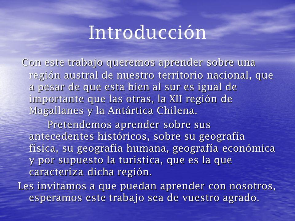 Antecedentes Generales La Duodécima región, de Magallanes y la Antártica Chilena corresponde a un 6,9 % del territorio nacional, si se considera el territorio Antártico Chileno, o a un 18,3%, si este no se considera.