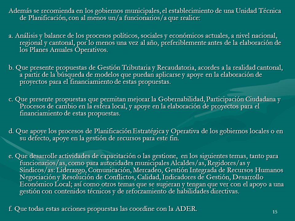 15 Además se recomienda en los gobiernos municipales, el establecimiento de una Unidad Técnica de Planificación, con al menos un/a funcionarios/a que