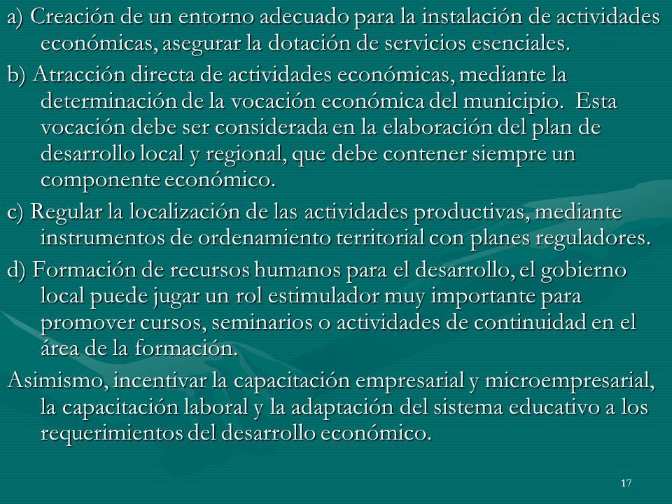 17 a) Creación de un entorno adecuado para la instalación de actividades económicas, asegurar la dotación de servicios esenciales. b) Atracción direct