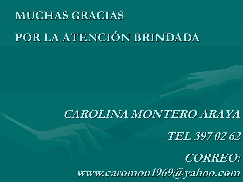 21 MUCHAS GRACIAS POR LA ATENCIÓN BRINDADA CAROLINA MONTERO ARAYA TEL 397 02 62 CORREO: www.caromon1969@yahoo.com