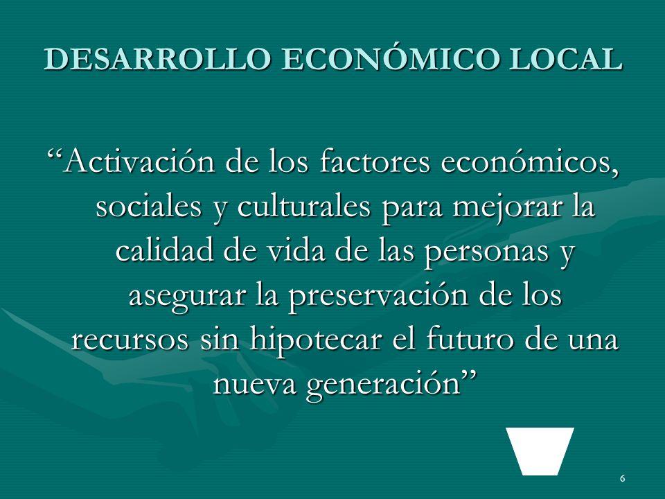 6 DESARROLLO ECONÓMICO LOCAL Activación de los factores económicos, sociales y culturales para mejorar la calidad de vida de las personas y asegurar l