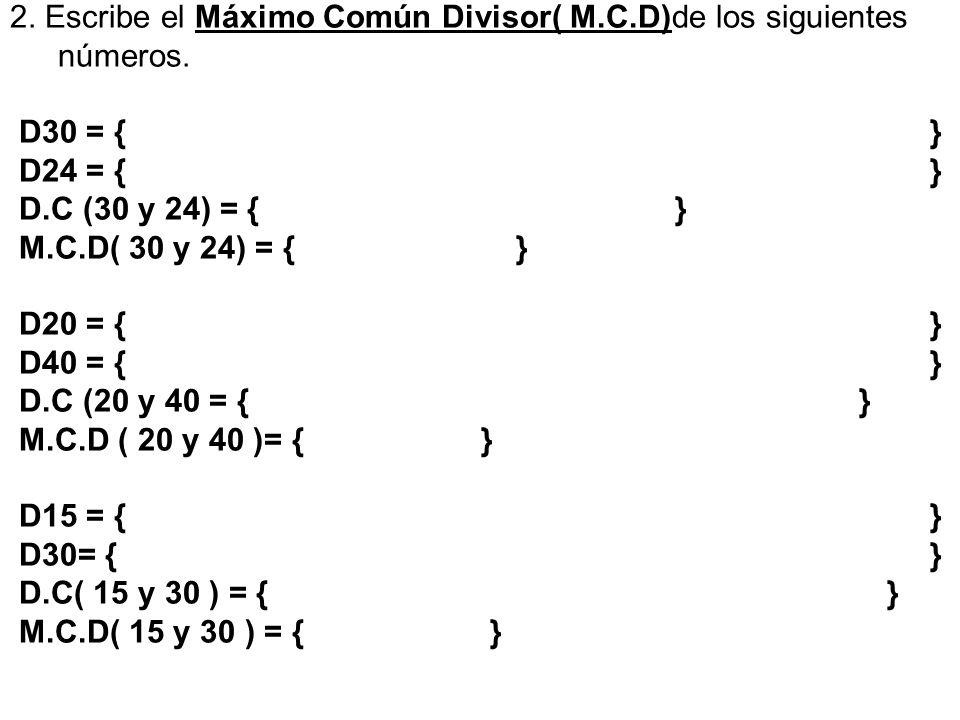 Actividad 1. Escribe el Mínimo Común Múltiplo(M.C.M )de los siguientes números.12 primeros números M8 = { } M4 = { } M.C (8 y 4) = { } M.C.M ( 8 y 4)
