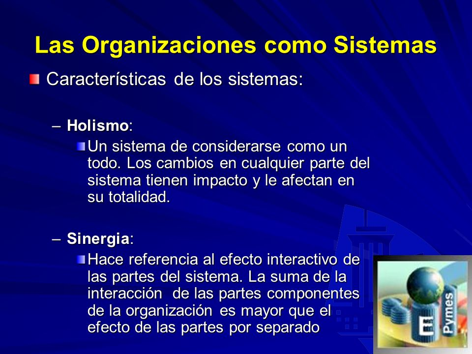 5 Las Organizaciones como Sistemas Teoría de sistemas: Se centra en la estructura y relaciones o interdependencia entre las partes de la organizacion
