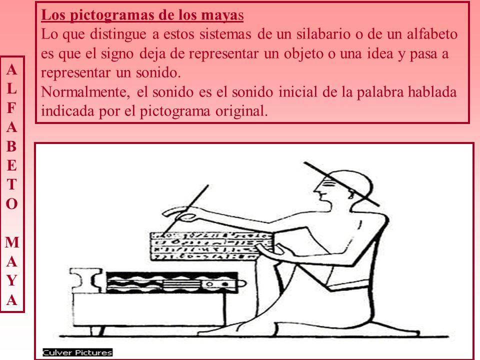 Los pictogramas de los mayas Lo que distingue a estos sistemas de un silabario o de un alfabeto es que el signo deja de representar un objeto o una id