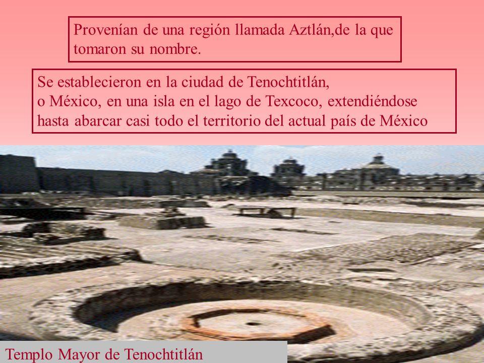 Provenían de una región llamada Aztlán,de la que tomaron su nombre. Se establecieron en la ciudad de Tenochtitlán, o México, en una isla en el lago de
