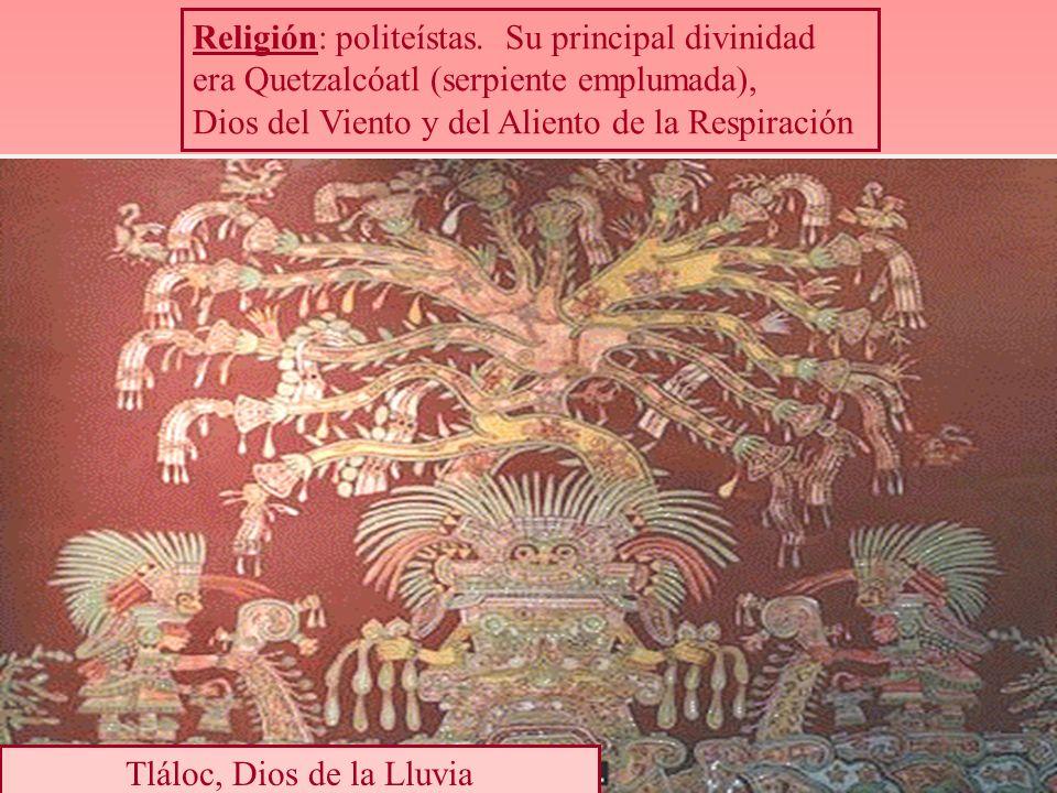 Religión: politeístas. Su principal divinidad era Quetzalcóatl (serpiente emplumada), Dios del Viento y del Aliento de la Respiración Tláloc, Dios de