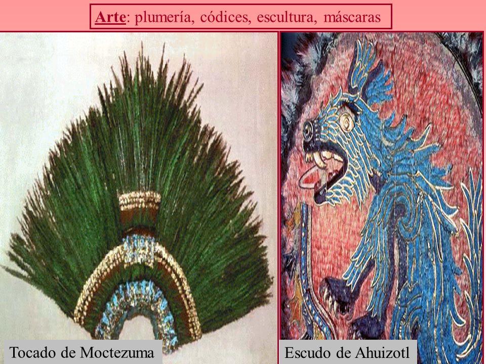 Arte: plumería, códices, escultura, máscaras Tocado de Moctezuma Escudo de Ahuizotl