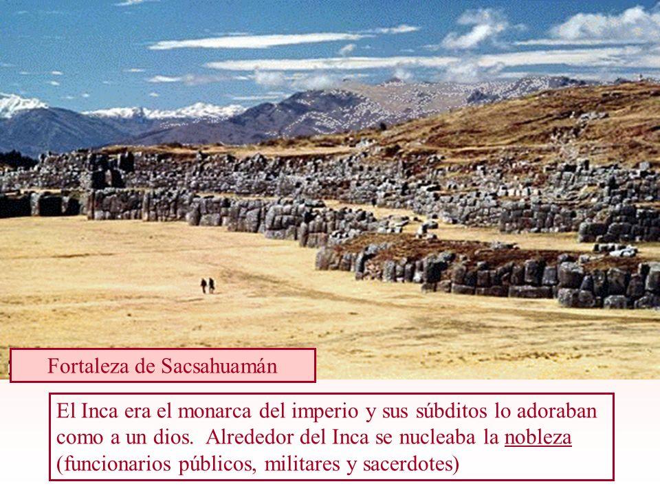 El Inca era el monarca del imperio y sus súbditos lo adoraban como a un dios. Alrededor del Inca se nucleaba la nobleza (funcionarios públicos, milita