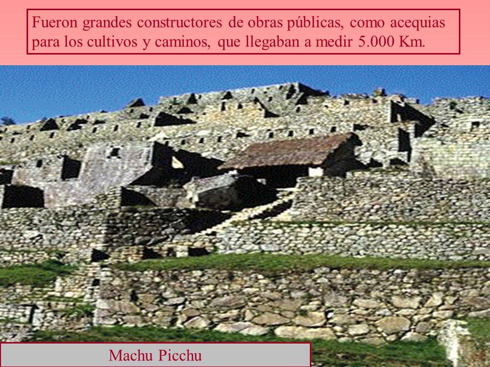 Fueron grandes constructores de obras públicas, como acequias para los cultivos y caminos, que llegaban a medir 5.000 Km. Machu Picchu