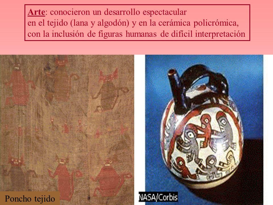 Arte: conocieron un desarrollo espectacular en el tejido (lana y algodón) y en la cerámica policrómica, con la inclusión de figuras humanas de difícil