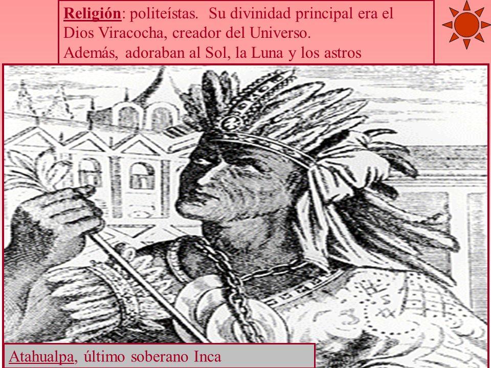 Religión: politeístas. Su divinidad principal era el Dios Viracocha, creador del Universo. Además, adoraban al Sol, la Luna y los astros Atahualpa, úl