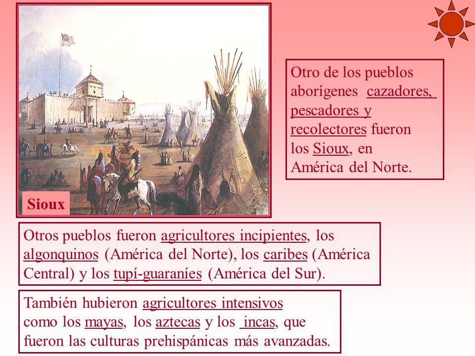 Otro de los pueblos aborígenes cazadores, pescadores y recolectores fueron los Sioux, en América del Norte. Sioux Otros pueblos fueron agricultores in
