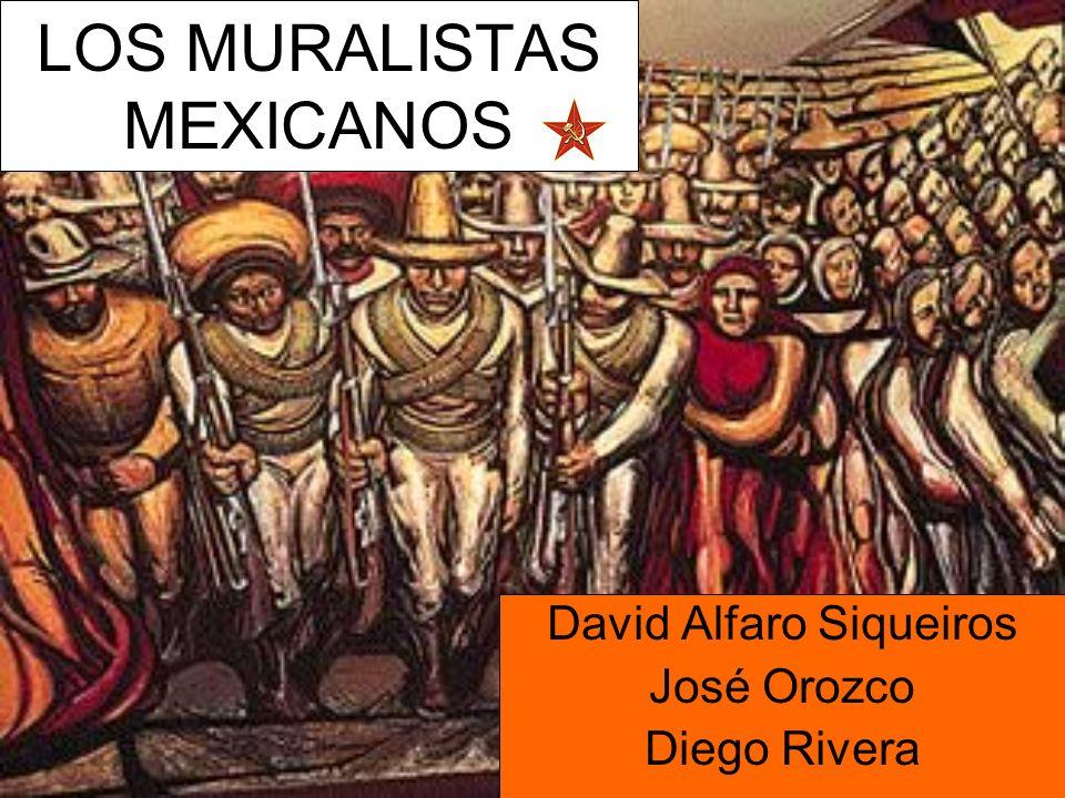 LOS MURALISTAS MEXICANOS David Alfaro Siqueiros José Orozco Diego Rivera