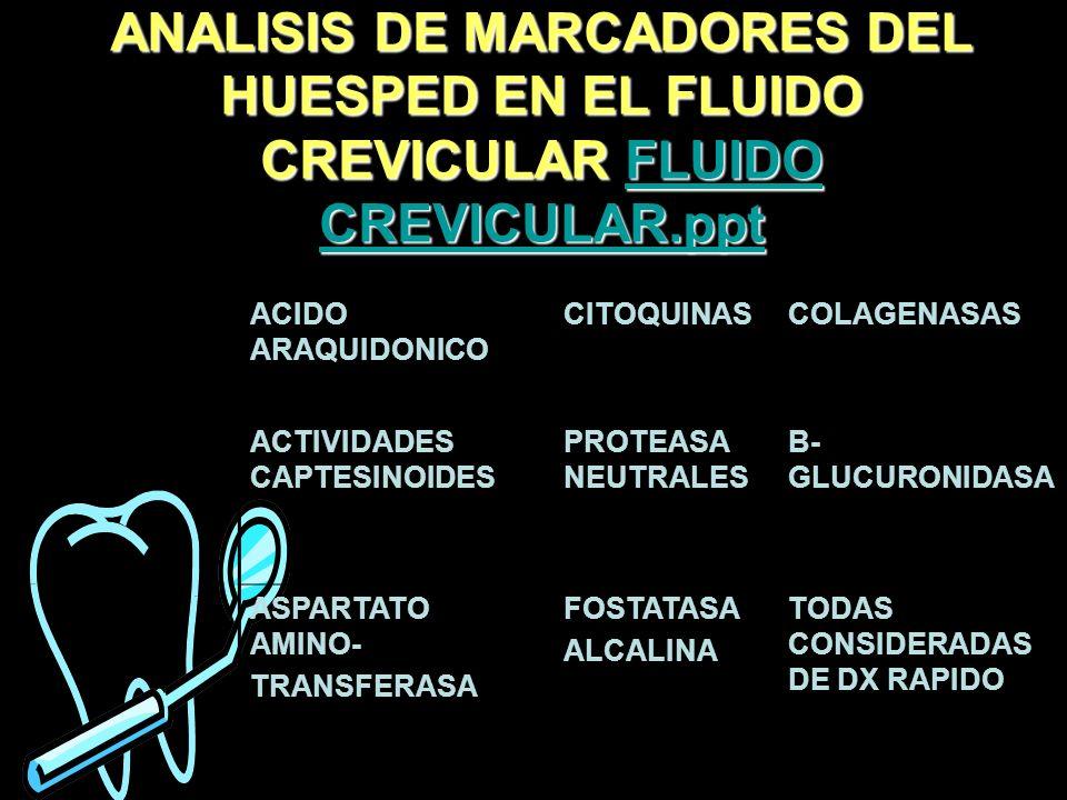 ANALISIS DE MARCADORES DEL HUESPED EN EL FLUIDO CREVICULAR FLUIDO CREVICULAR.ppt FLUIDO CREVICULAR.pptFLUIDO CREVICULAR.ppt ACIDO ARAQUIDONICO CITOQUI