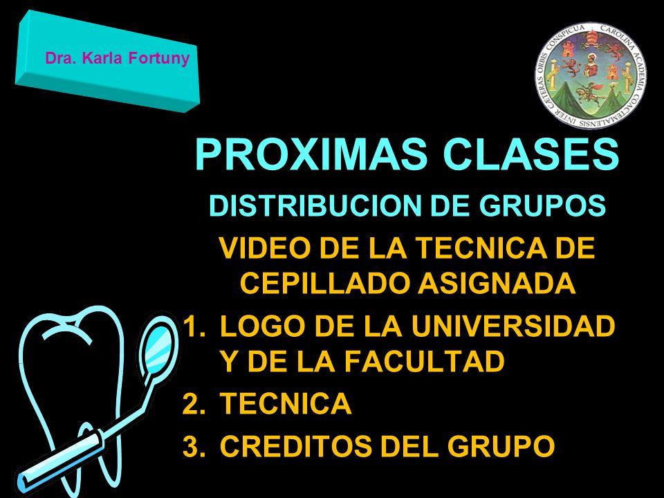 PROXIMAS CLASES DISTRIBUCION DE GRUPOS VIDEO DE LA TECNICA DE CEPILLADO ASIGNADA 1.LOGO DE LA UNIVERSIDAD Y DE LA FACULTAD 2.TECNICA 3.CREDITOS DEL GR