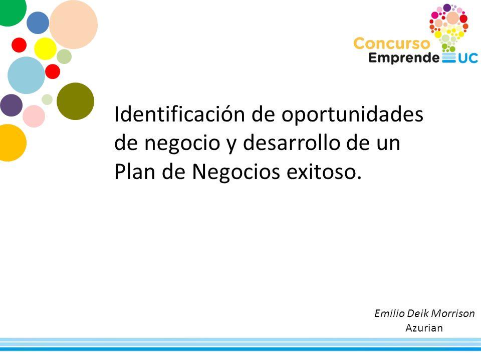 Identificación de oportunidades de negocio y desarrollo de un Plan de Negocios exitoso. Emilio Deik Morrison Azurian