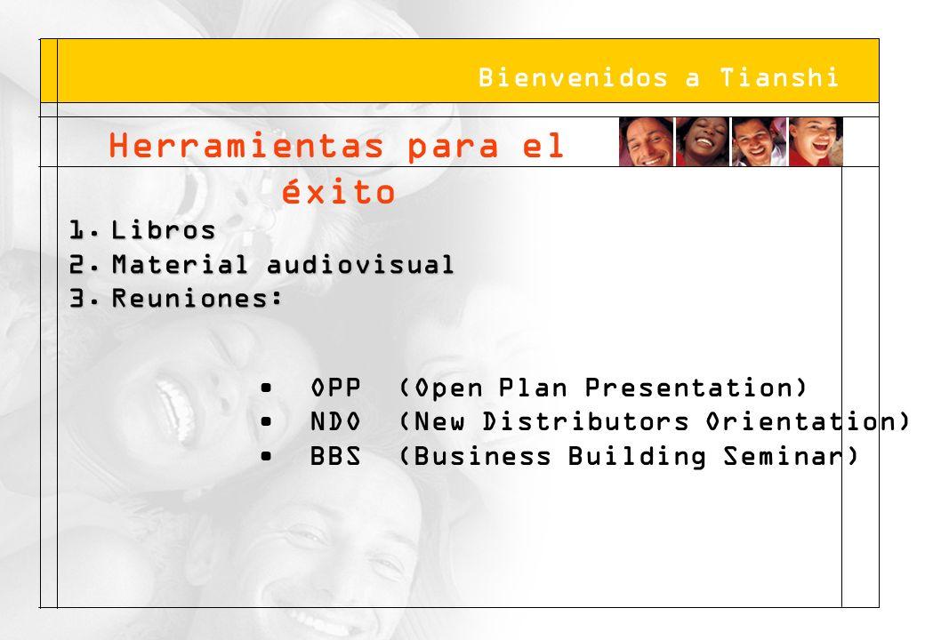 Bienvenidos a Tianshi Herramientas para el éxito 1.Libros 2.Material audiovisual 3.Reuniones: OPP (Open Plan Presentation) NDO (New Distributors Orien