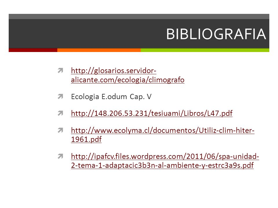 BIBLIOGRAFIA http://glosarios.servidor- alicante.com/ecologia/climografo http://glosarios.servidor- alicante.com/ecologia/climografo Ecologia E.odum Cap.