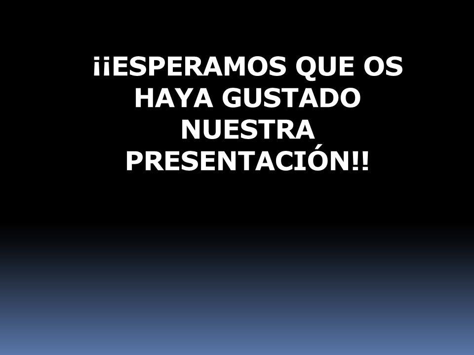 ¡¡ESPERAMOS QUE OS HAYA GUSTADO NUESTRA PRESENTACIÓN!!