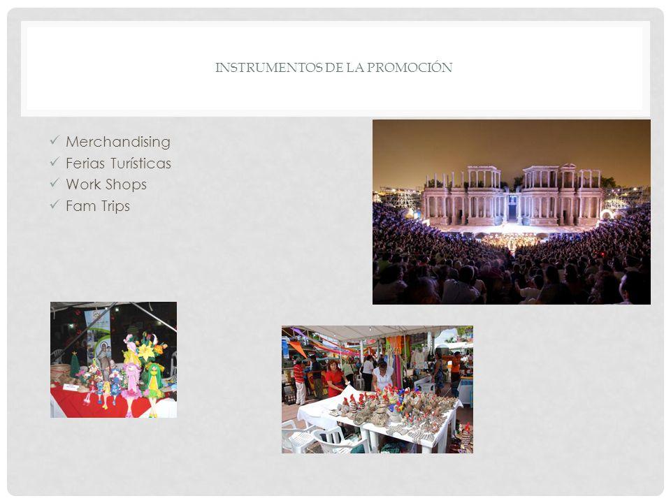 INSTRUMENTOS DE LA PROMOCIÓN Merchandising Ferias Turísticas Work Shops Fam Trips