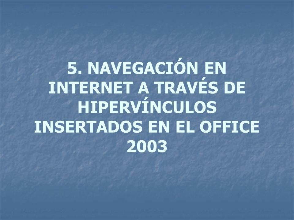 5. NAVEGACIÓN EN INTERNET A TRAVÉS DE HIPERVÍNCULOS INSERTADOS EN EL OFFICE 2003