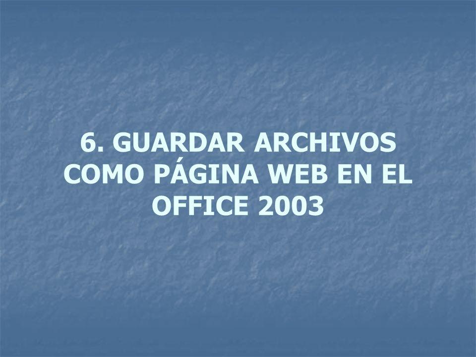 6. GUARDAR ARCHIVOS COMO PÁGINA WEB EN EL OFFICE 2003