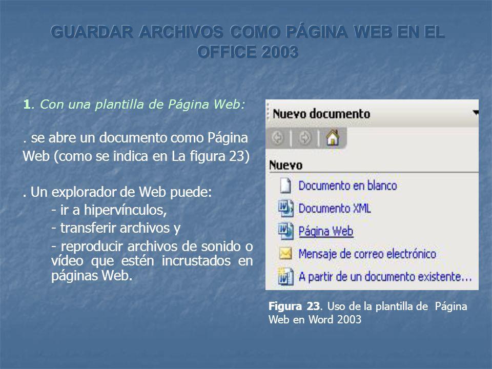 1. Con una plantilla de Página Web:. se abre un documento como Página Web (como se indica en La figura 23). Un explorador de Web puede: - ir a hiperví