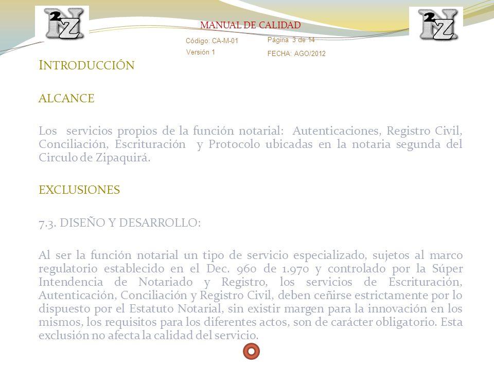 I NTRODUCCIÓN ALCANCE Los servicios propios de la función notarial: Autenticaciones, Registro Civil, Conciliación, Escrituración y Protocolo ubicadas