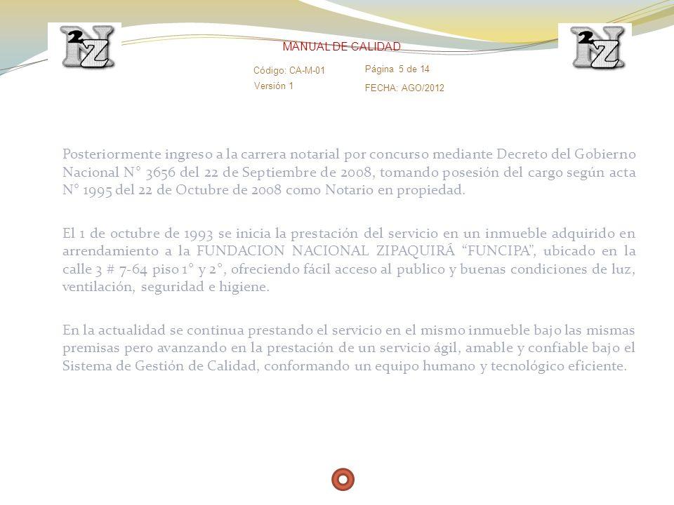 Versión 1 Código: CA-M-01 Página 5 de 14 FECHA: AGO/2012 MANUAL DE CALIDAD Posteriormente ingreso a la carrera notarial por concurso mediante Decreto