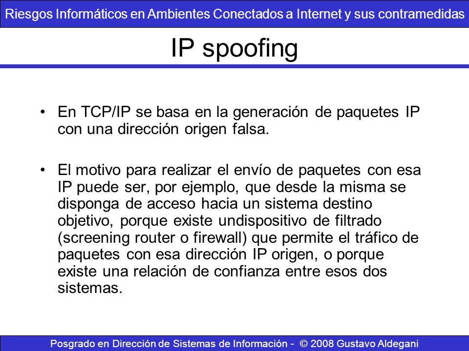 IP spoofing En TCP/IP se basa en la generación de paquetes IP con una dirección origen falsa. El motivo para realizar el envío de paquetes con esa IP