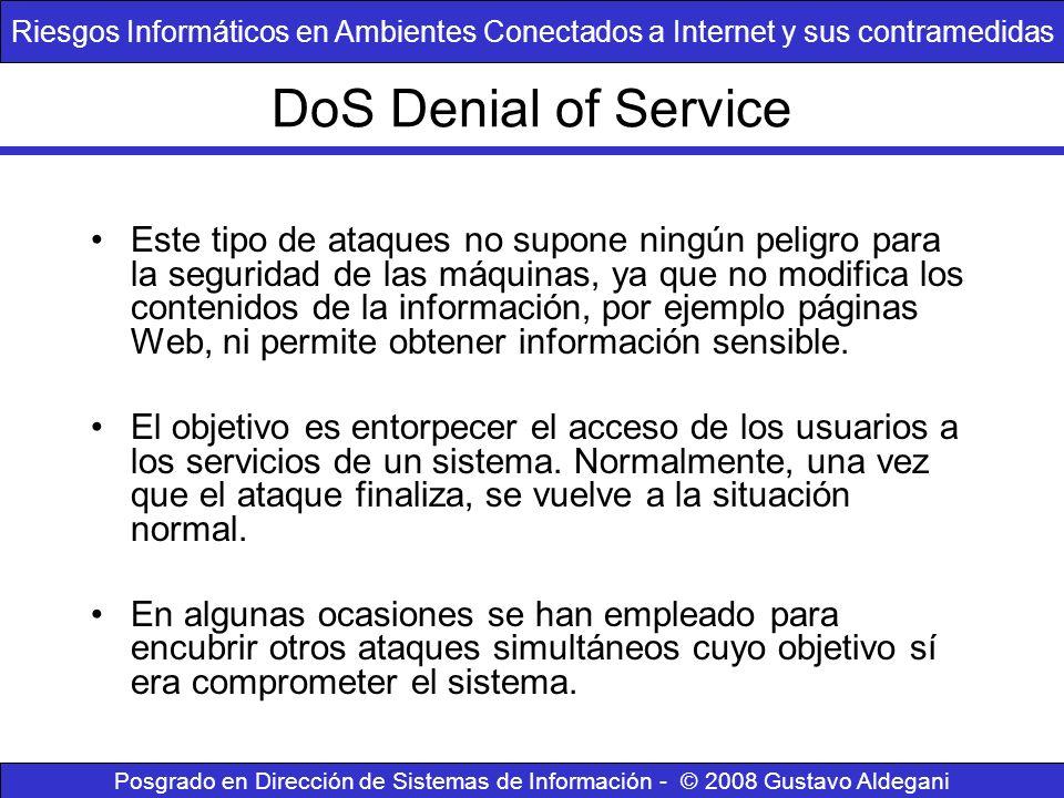 DoS Denial of Service Este tipo de ataques no supone ningún peligro para la seguridad de las máquinas, ya que no modifica los contenidos de la informa