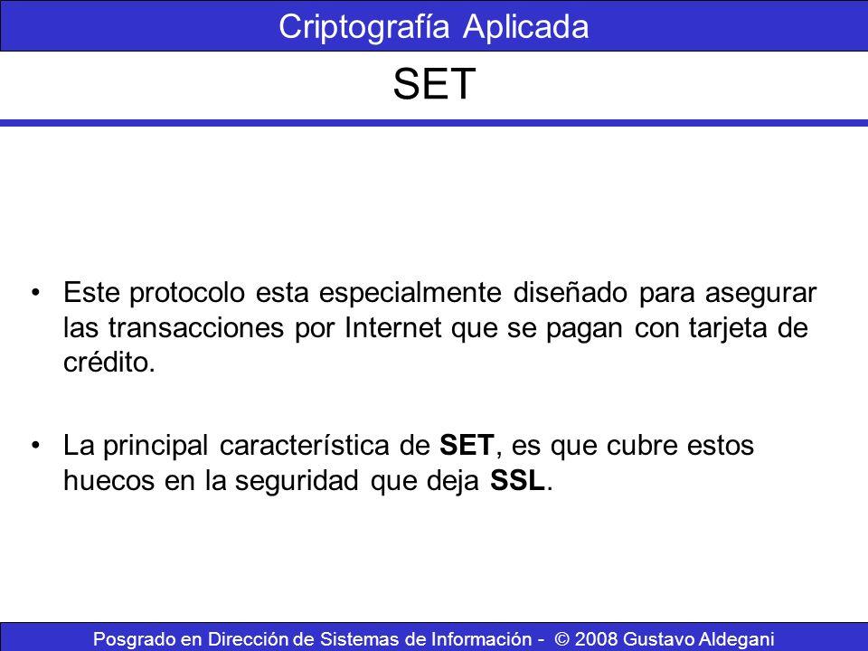 SET Criptografía Aplicada Posgrado en Dirección de Sistemas de Información - © 2008 Gustavo Aldegani Este protocolo esta especialmente diseñado para a