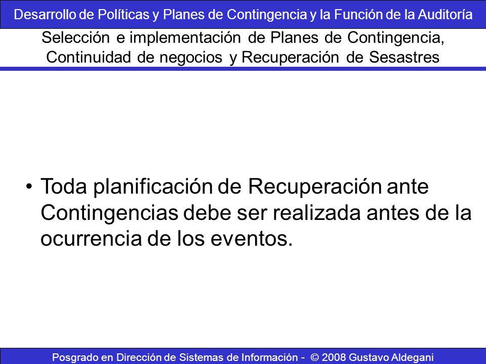 Posgrado en Dirección de Sistemas de Información - © 2008 Gustavo Aldegani Toda planificación de Recuperación ante Contingencias debe ser realizada an