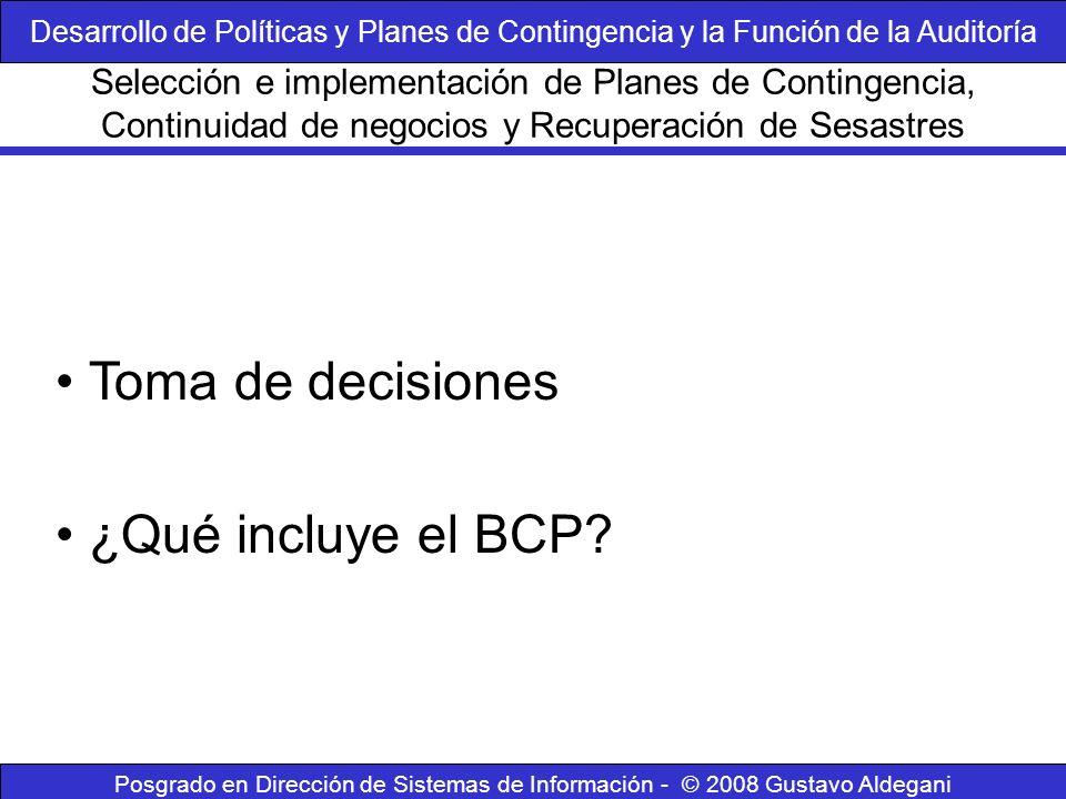 Posgrado en Dirección de Sistemas de Información - © 2008 Gustavo Aldegani Toma de decisiones ¿Qué incluye el BCP? Selección e implementación de Plane
