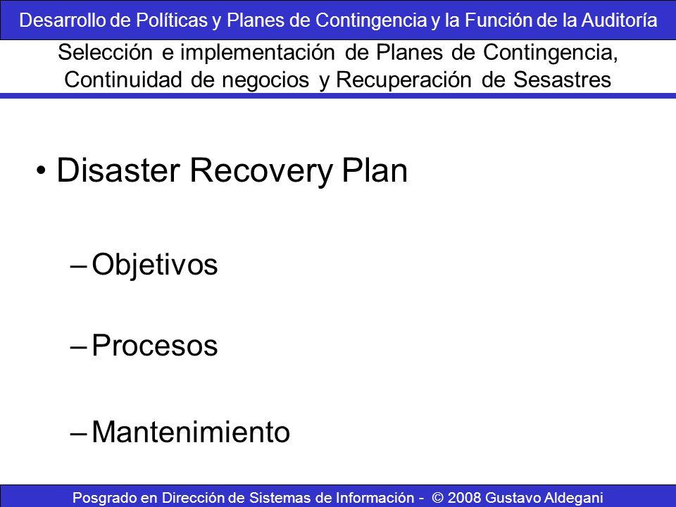 Posgrado en Dirección de Sistemas de Información - © 2008 Gustavo Aldegani Disaster Recovery Plan –Objetivos –Procesos –Mantenimiento Selección e impl