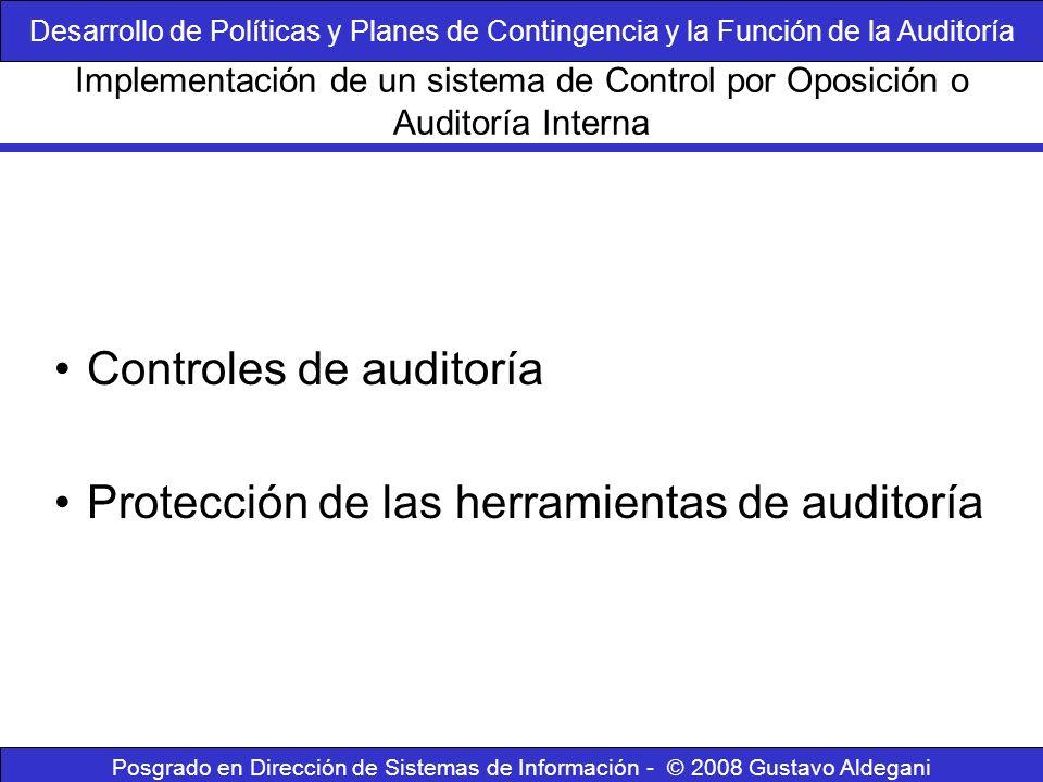 Posgrado en Dirección de Sistemas de Información - © 2008 Gustavo Aldegani Controles de auditoría Protección de las herramientas de auditoría Implemen