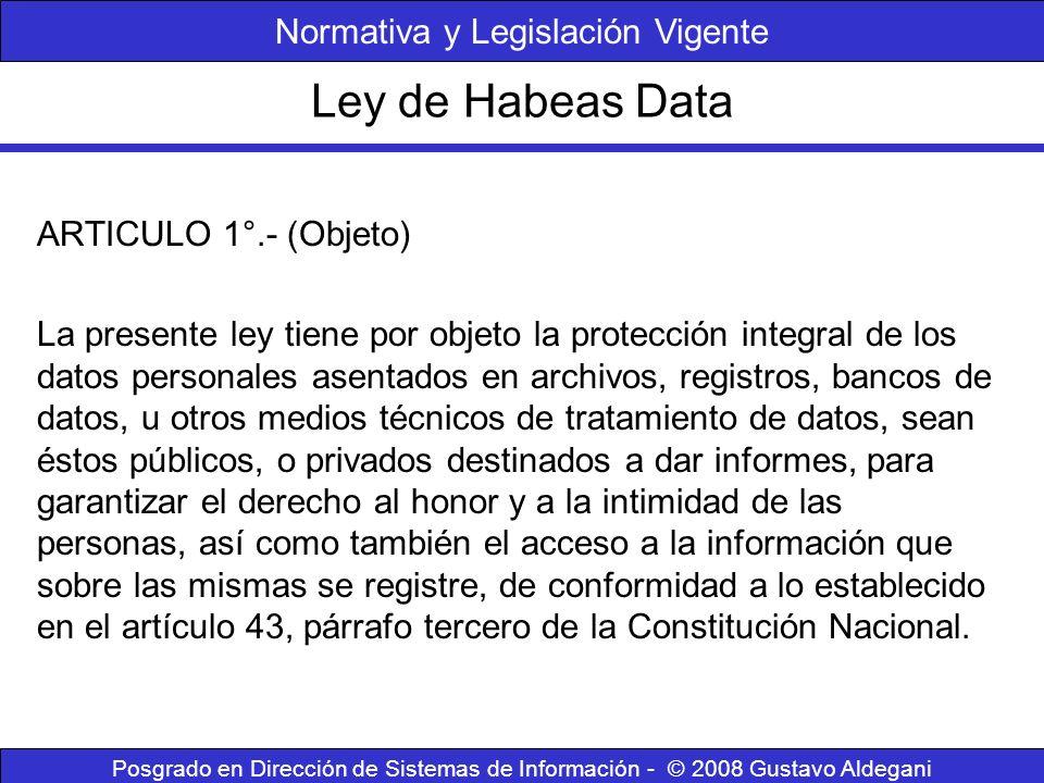 Ley de Habeas Data Posgrado en Dirección de Sistemas de Información - © 2008 Gustavo Aldegani ARTICULO 1°.- (Objeto) La presente ley tiene por objeto