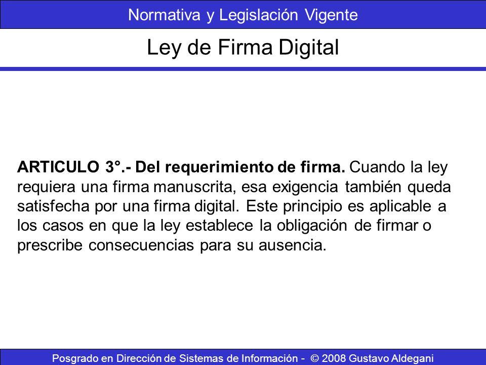 Ley de Firma Digital Posgrado en Dirección de Sistemas de Información - © 2008 Gustavo Aldegani ARTICULO 3°.- Del requerimiento de firma. Cuando la le